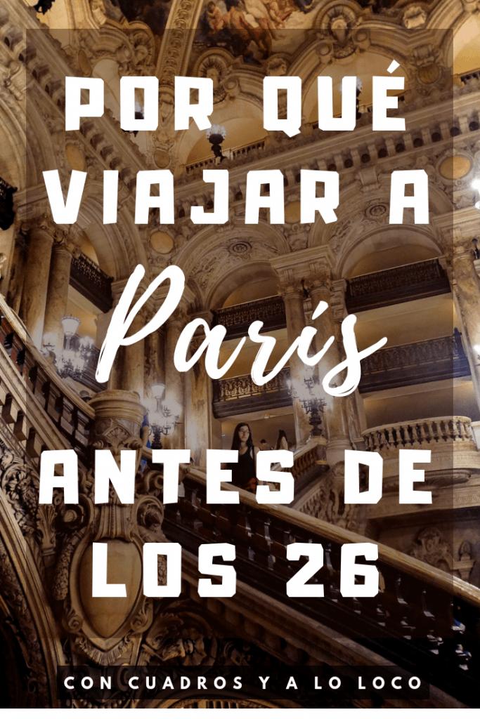 Pin para Pinterest sobre Por qué viajar a París antes de los 26 de Con cuadros y a lo loco